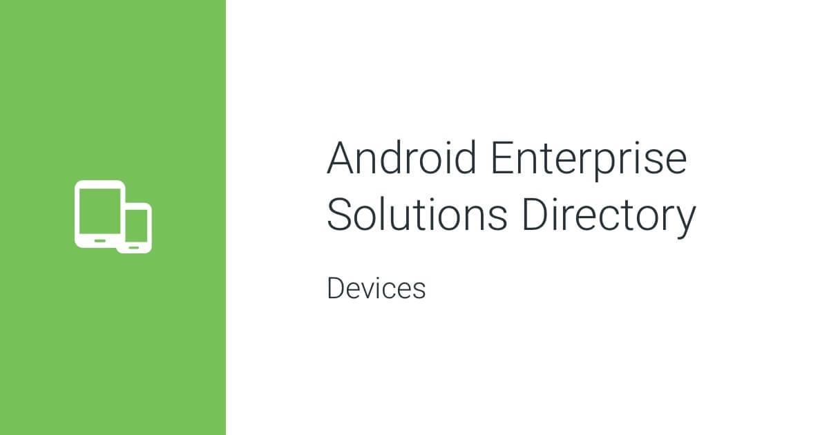 Android Enterprise Solutions Directory - Devices